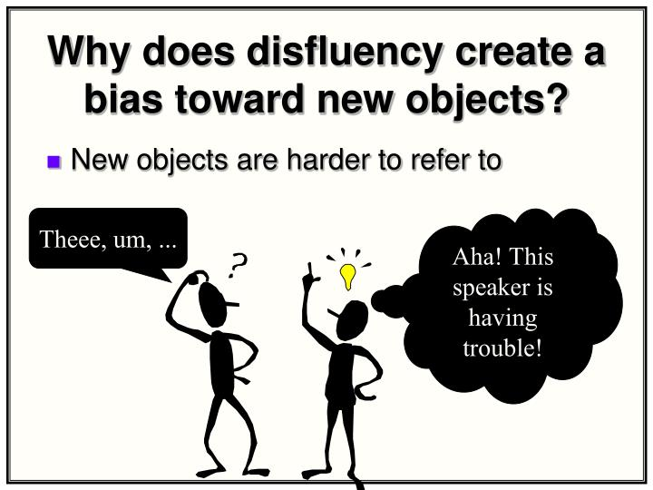 Why does disfluency create a bias toward new objects?