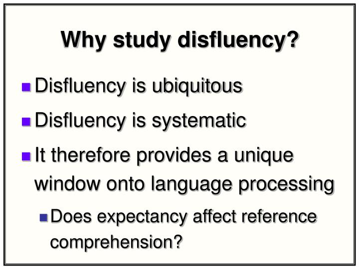 Why study disfluency?