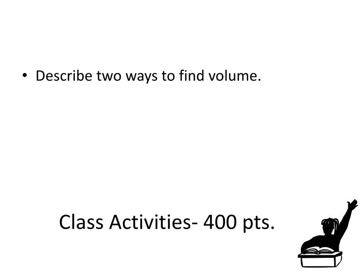 Class Activities- 400 pts.