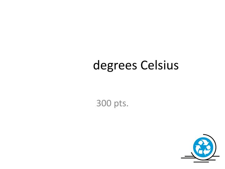 degrees Celsius