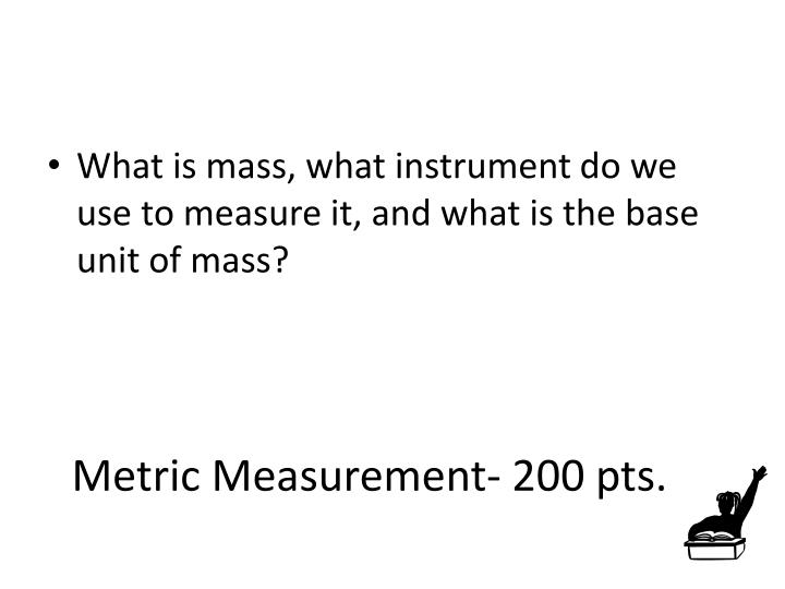 Metric Measurement- 200 pts.