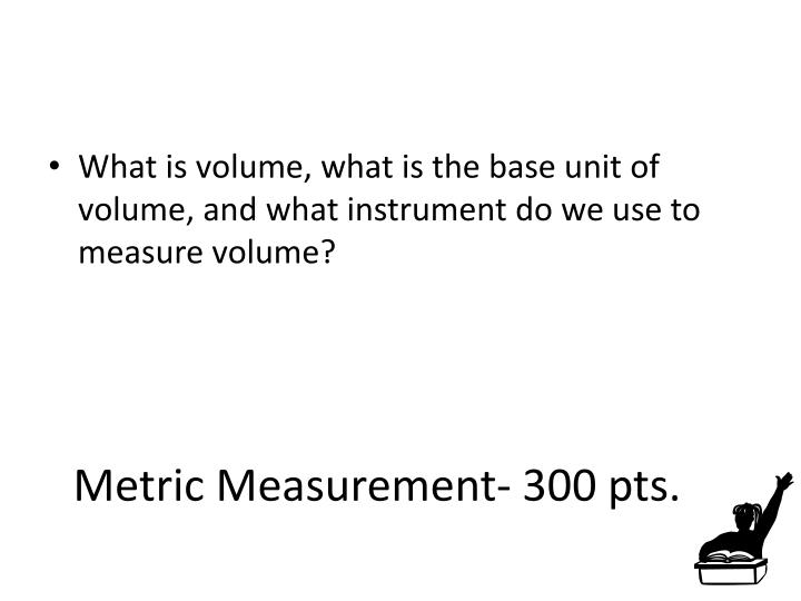 Metric Measurement- 300 pts.