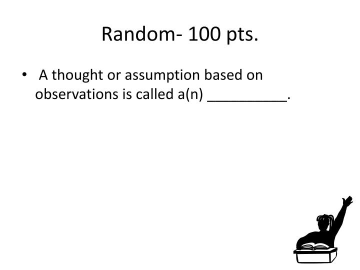 Random- 100 pts.