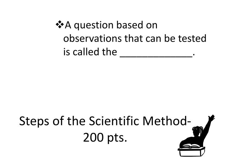 Steps of the scientific method 200 pts