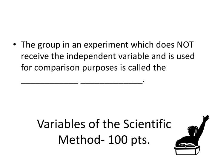 Variables of the Scientific Method- 100 pts.