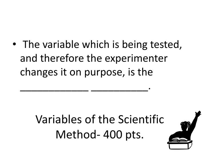 Variables of the Scientific Method- 400 pts.