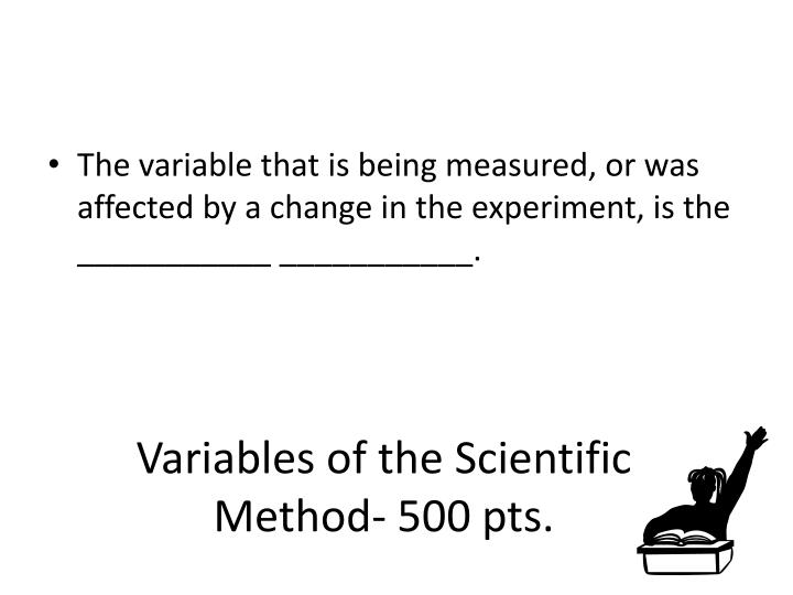 Variables of the Scientific Method- 500 pts.