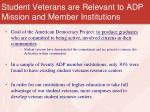 student veterans are relevant to adp mission and member institutions