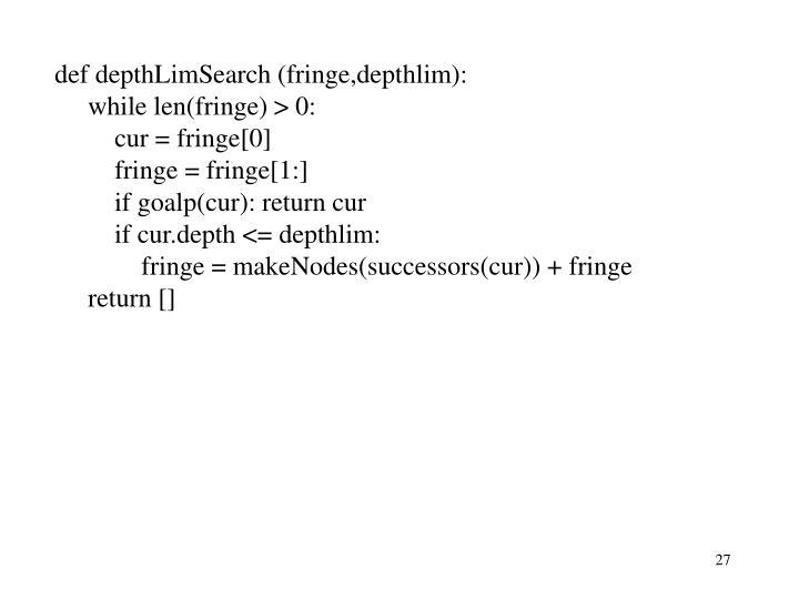 def depthLimSearch (fringe,depthlim):
