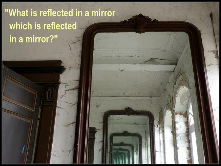 """What is reflected in a"