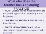 what else does the teacher focus on during practice1
