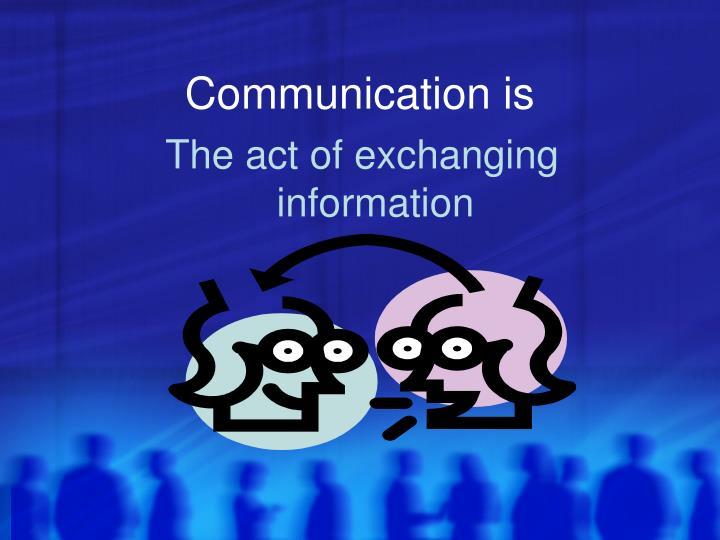 Communication is