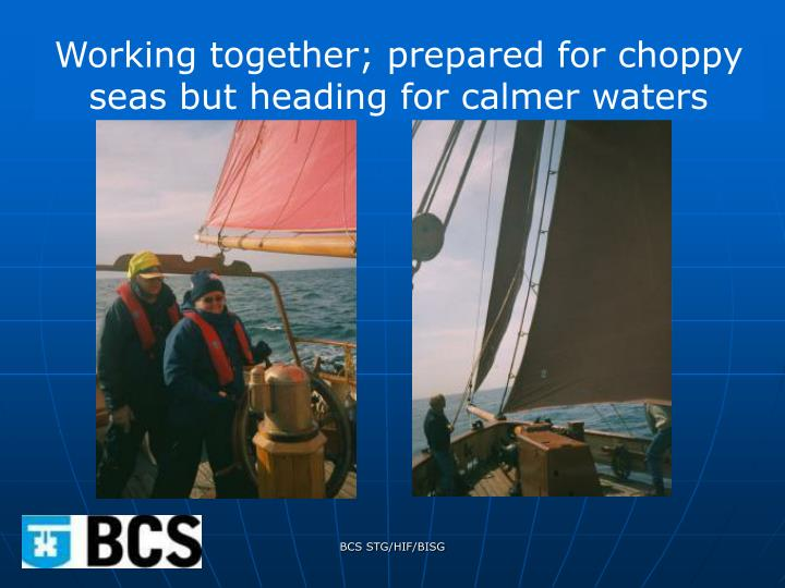 Working together; prepared for choppy seas but heading for calmer waters