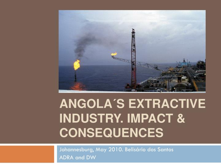 Angola s extractive industry impact consequences