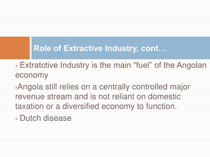 Role of Extractive Industry, cont…
