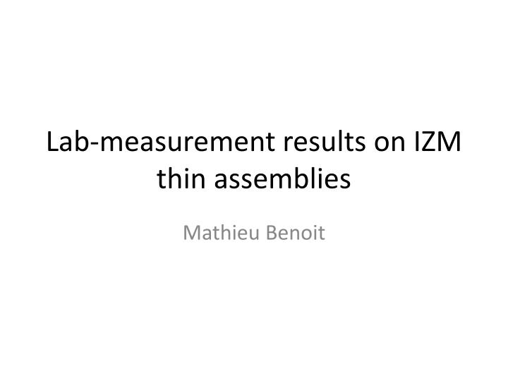 Lab measurement results on izm thin assemblies