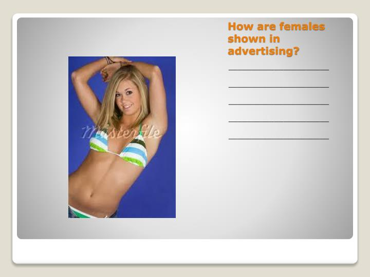 How are females shown in advertising?