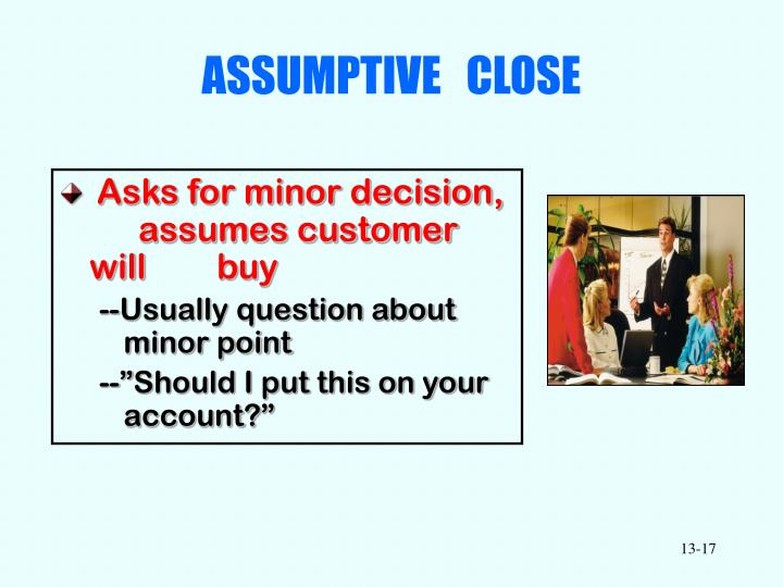 ASSUMPTIVE   CLOSE