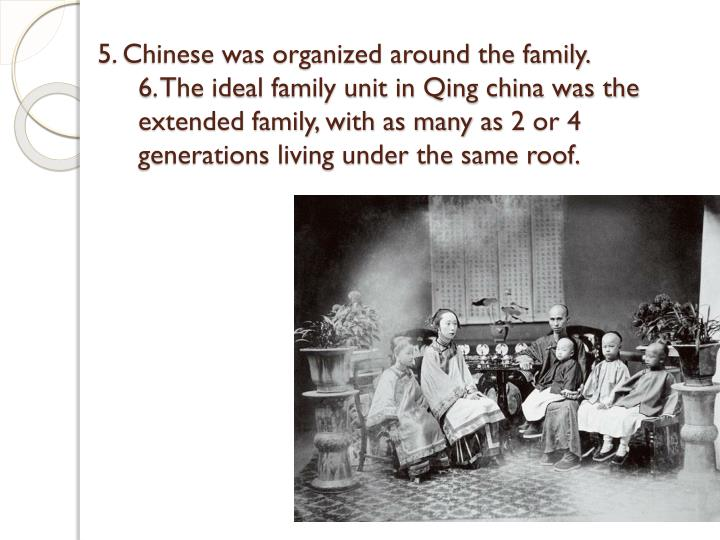 5. Chinese was organized around the family.
