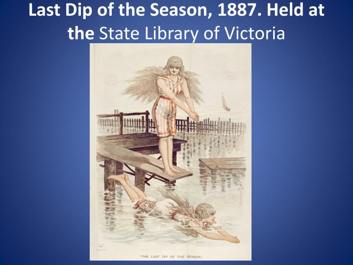 Last dip of the season 1887 held at the state library of victoria