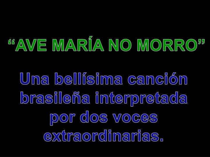 """AVE MARÍA NO MORRO"""