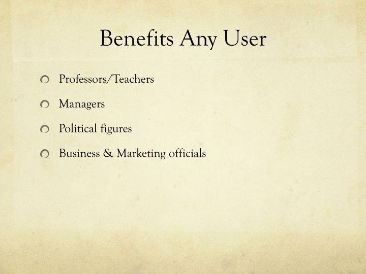 Benefits Any User