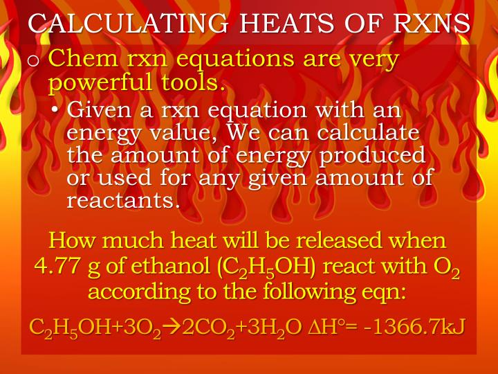 CALCULATING HEATS OF RXNS