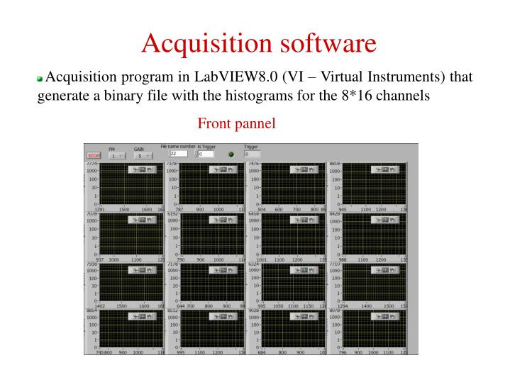 Acquisition program in LabVIEW8.0 (VI – Virtual Instruments) that generate a binary file with the histograms for the 8*16 channels