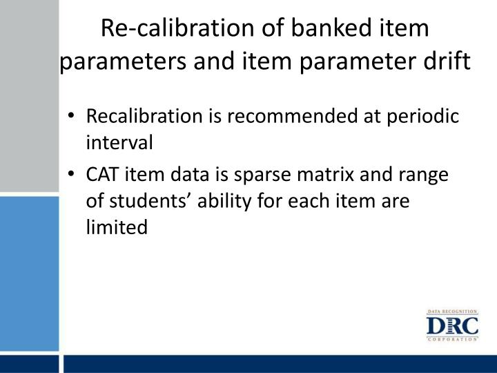 Re-calibration of banked item parameters and item parameter drift