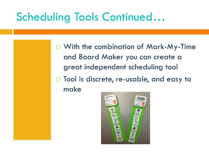 Scheduling Tools Continued…