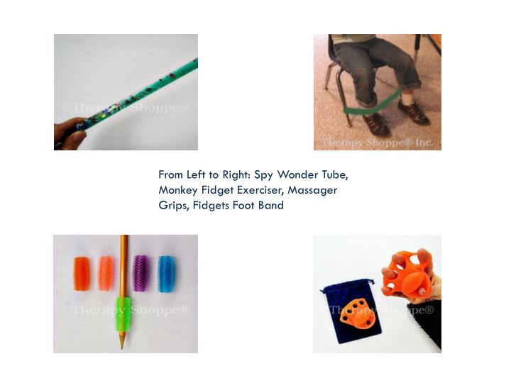 From Left to Right: Spy Wonder Tube, Monkey Fidget Exerciser, Massager Grips, Fidgets Foot Band