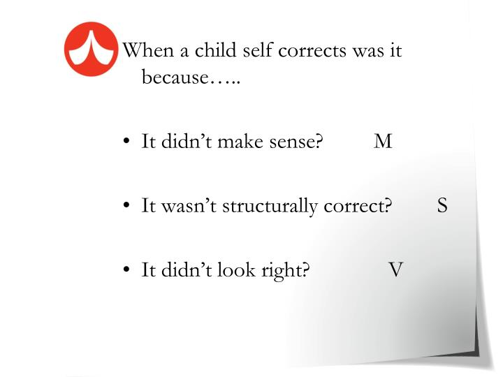 When a child self corrects was it because…..