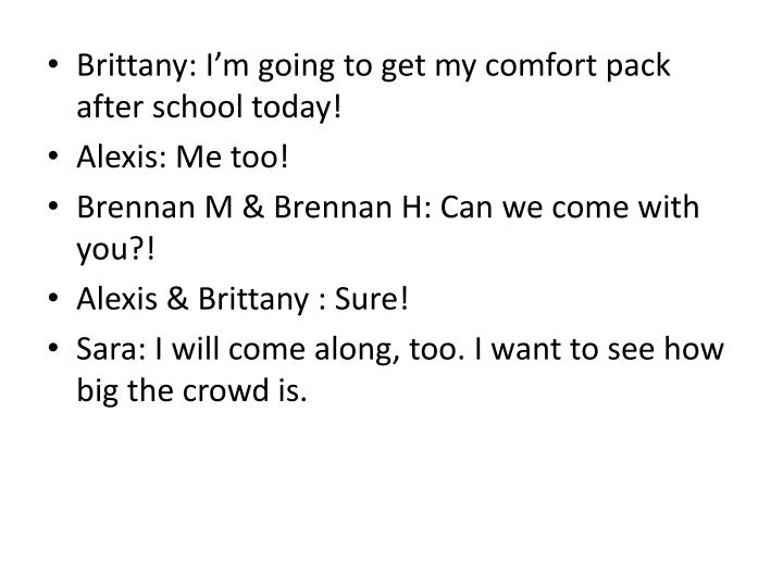 Brittany: I'm going to get my comfort pack after school today!