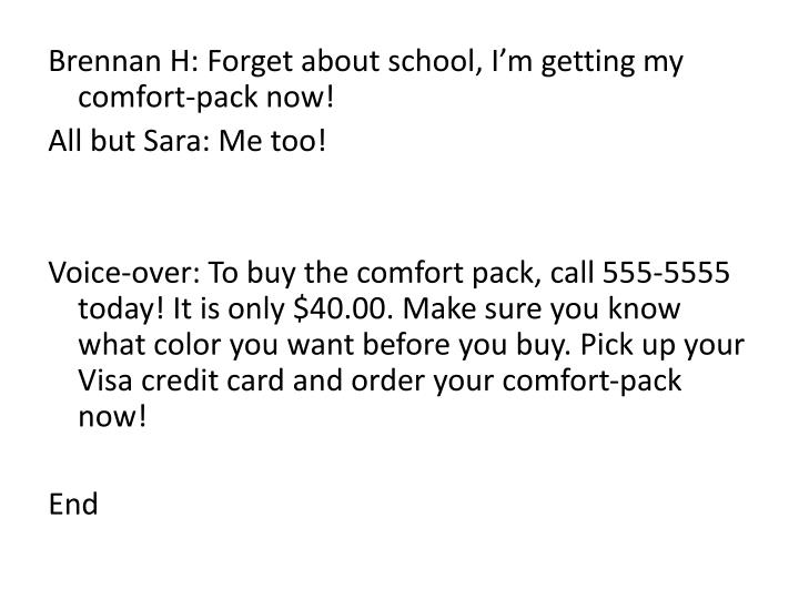 Brennan H: Forget about school, I'm getting my comfort-pack now!