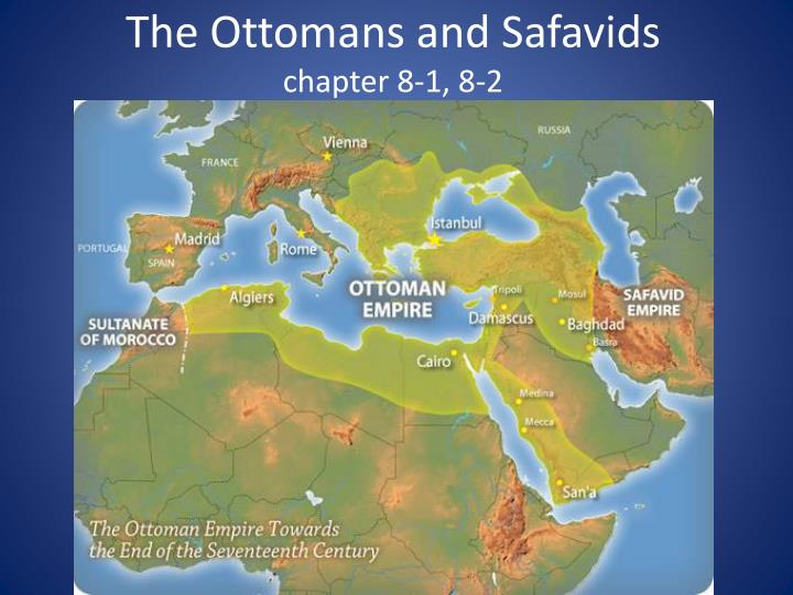 The ottomans and safavids chapter 8 1 8 2