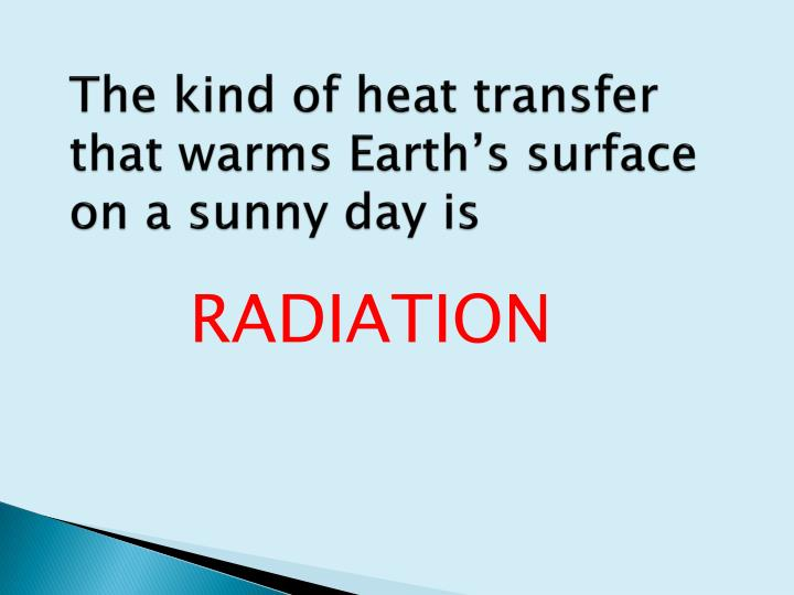 The kind of heat transfer that warms Earth's surface on a sunny day is