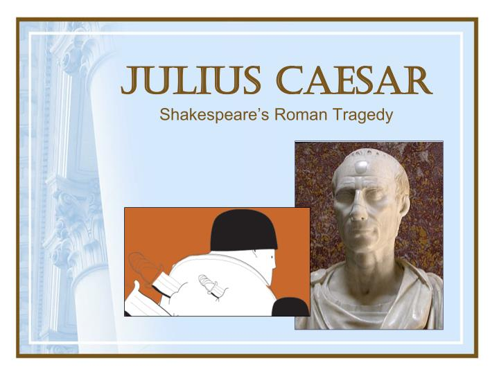 Julius caesar shakespeare s roman tragedy