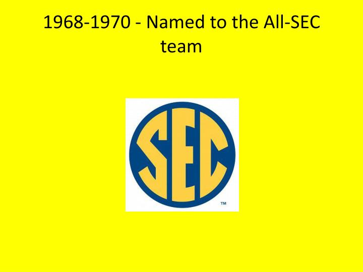 1968-1970 - Named to the All-SEC team