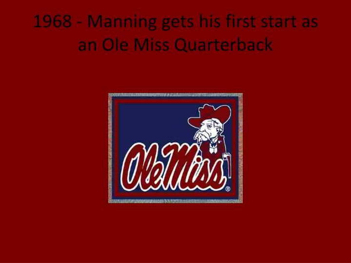 1968 - Manning gets his first start as an Ole Miss Quarterback