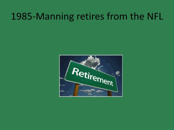 1985-Manning retires from the NFL