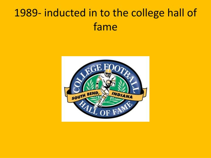 1989- inducted in to the college hall of fame