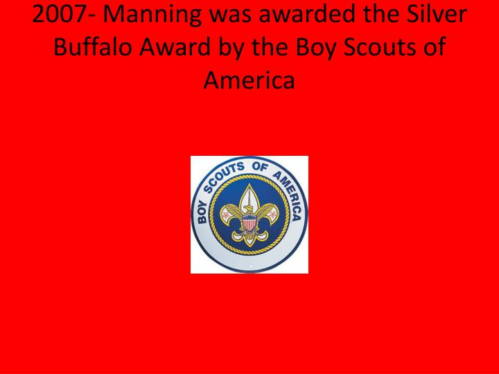 2007- Manning was awarded the Silver Buffalo Award by the Boy Scouts of America