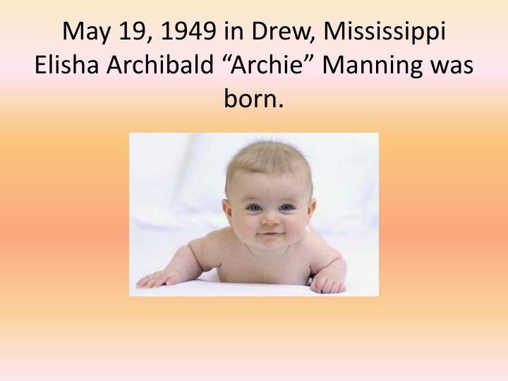 "May 19, 1949 in Drew, Mississippi Elisha Archibald ""Archie"" Manning was born."