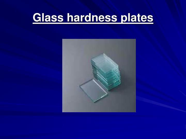 Glass hardness plates
