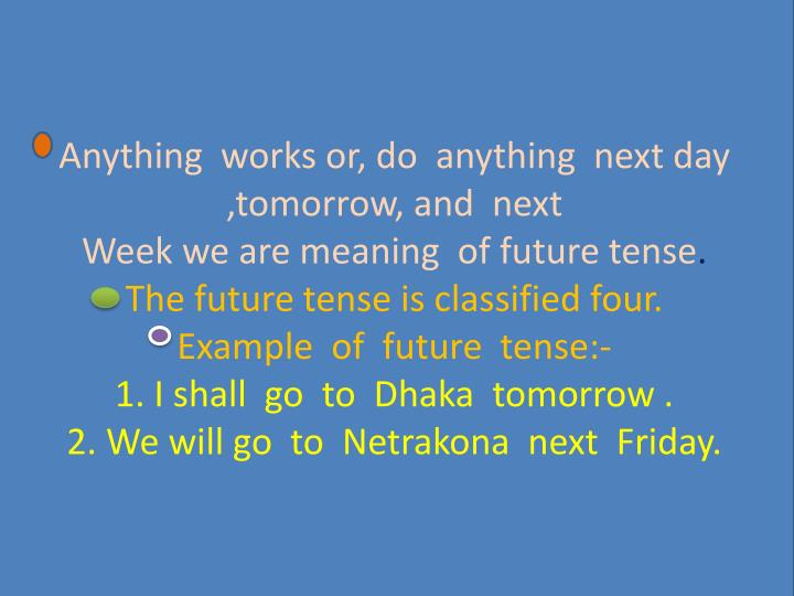 Anything  works or, do  anything  next day ,tomorrow, and  next                                                                                                      Week we are meaning  of future tense