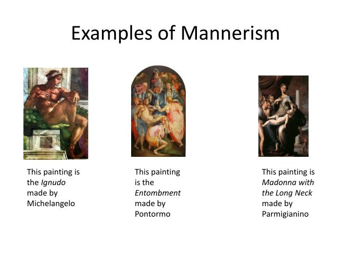 Examples of mannerism