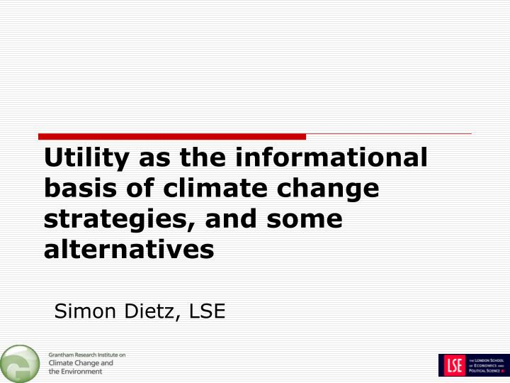Utility as the informational basis of climate change strategies and some alternatives