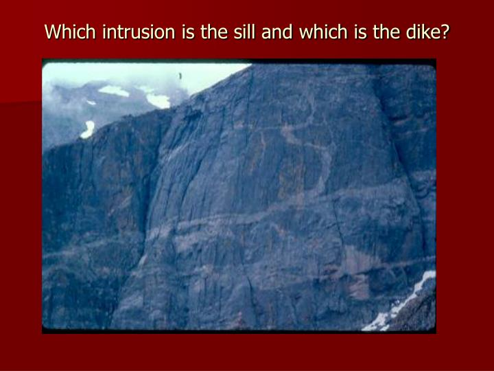 Which intrusion is the sill and which is the dike?