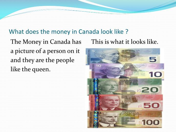 What does the money in Canada look like ?