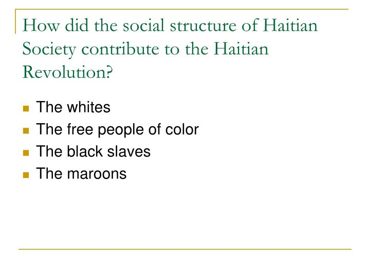 How did the social structure of Haitian Society contribute to the Haitian Revolution?